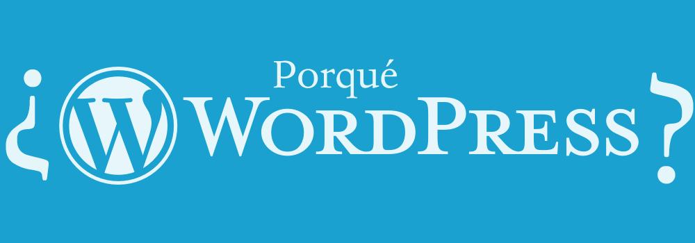 ¿ Porqué WordPress ?